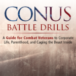 CONUS Battle Drills: A Guide for Combat Veterans to Corporate Life, Parenthood, and Caging the Beast Inside (Excerpt)